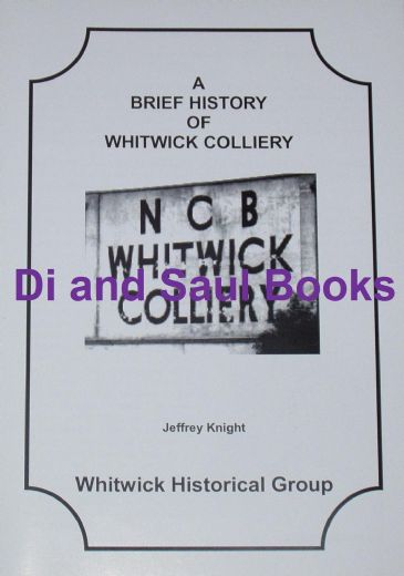 A Brief History of Whitwick Colliery, by Jeffrey Knight